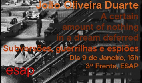 João Oliveira Duarte - A certain/ amount of nothing/ in a dream deferred. Subversions, guerrillas and spies